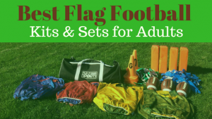 Best Flag Football Set for Adults (Spring 2018 Season)