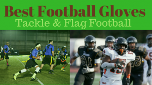 Best Football Gloves for Tackle and Flag Football (Spring 2018 Season)