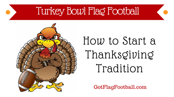 Turkey Bowl Flag Football: How to Start a Thanksgiving Tradition in 2018
