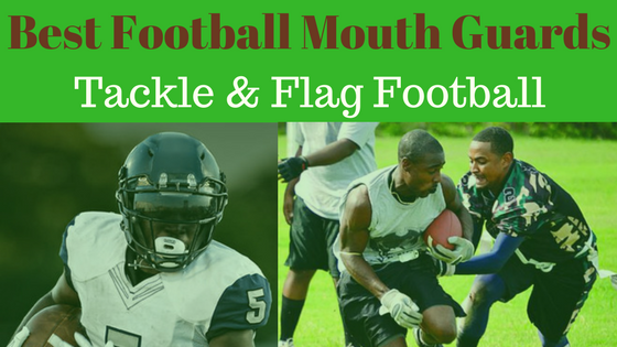 Best Mouth Guard for Football Tackle and Flag Football