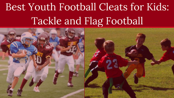 Best Youth Football Cleats for Kids: Tackle and Flag Football this 2018 Season