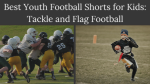 Best Youth Football Shorts for Kids: Tackle and Flag Football this 2018 Season