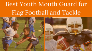 Best Youth Mouth Guard for Flag Football and Tackle (Winter 2018 Season)