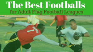 Best Football for Flag Football this 2018 Season