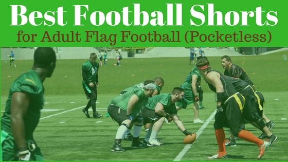 Best Football Shorts for Flag Football this 2018 Season