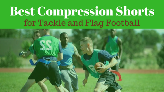 Best Compression Shorts for Football: Tackle and Flag Football (2018 Season)